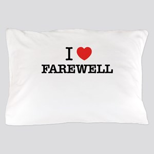 I Love FAREWELL Pillow Case
