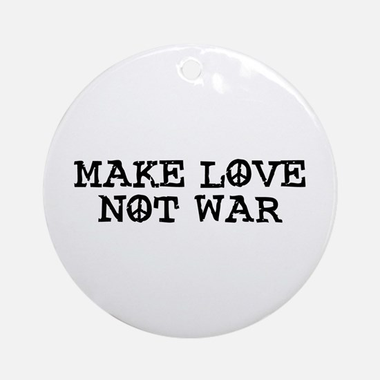 Make Love Not War Ornament (Round)