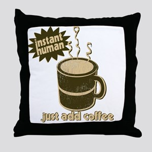Instant Human - Just Add Coffee Throw Pillow