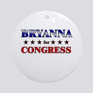 BRYANNA for congress Ornament (Round)