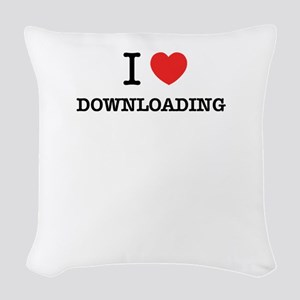 I Love DOWNLOADING Woven Throw Pillow