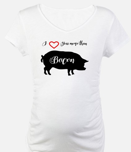 I love you more than Bacon Shirt
