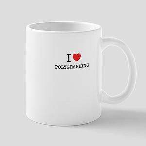 I Love POLYGRAPHING Mugs