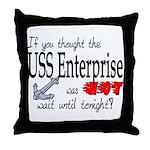 Navy USS Enterprise was hot  Throw Pillow