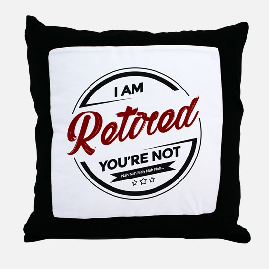 I'm Retired You're Not Throw Pillow