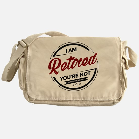 I'm Retired You're Not Messenger Bag