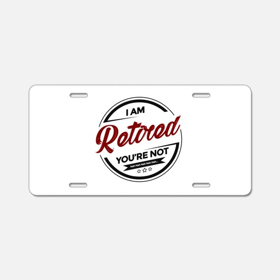 I'm Retired You're Not Aluminum License Plate