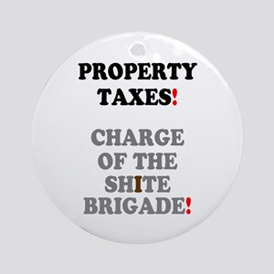 PROPERTY TAXES - CHARGE OF THE SHIT Round Ornament