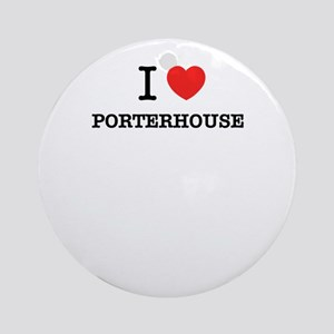 I Love PORTERHOUSE Round Ornament