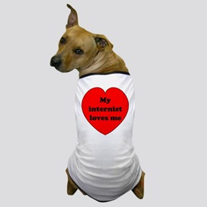 My internist loves me Dog T-Shirt