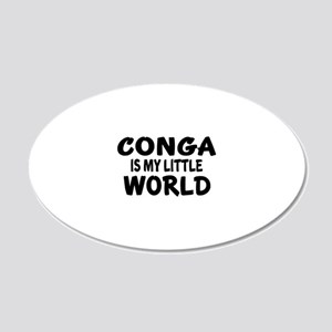 Conga Is My Little World 20x12 Oval Wall Decal