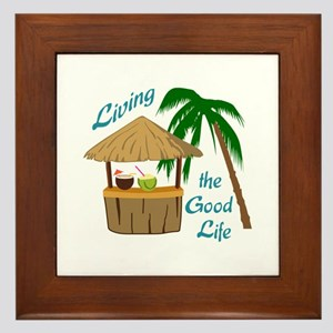 Living The Good Life Framed Tile