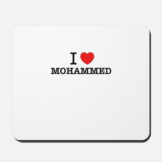 I Love MOHAMMED Mousepad