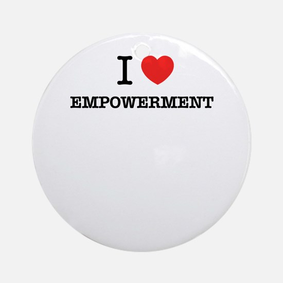 I Love EMPOWERMENT Round Ornament