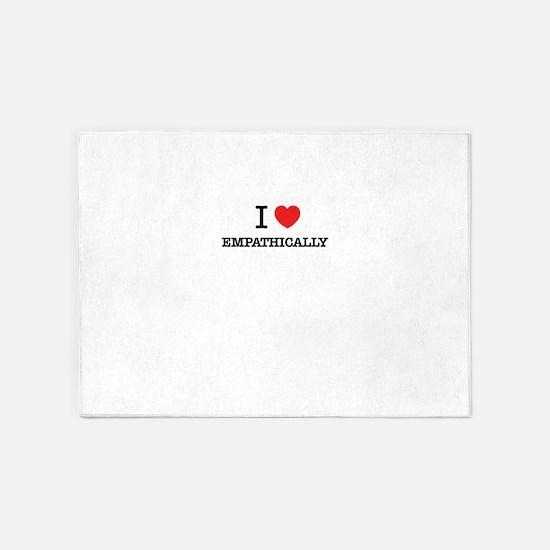 I Love EMPATHICALLY 5'x7'Area Rug