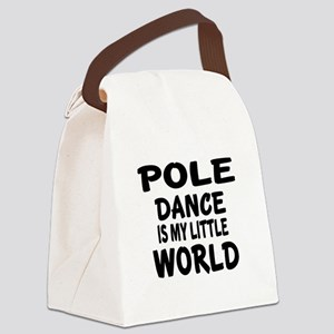 Pole Dance Is My Little World Canvas Lunch Bag