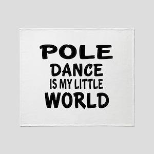Pole Dance Is My Little World Throw Blanket