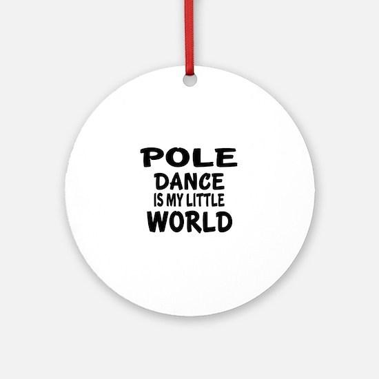 Pole Dance Is My Little World Round Ornament