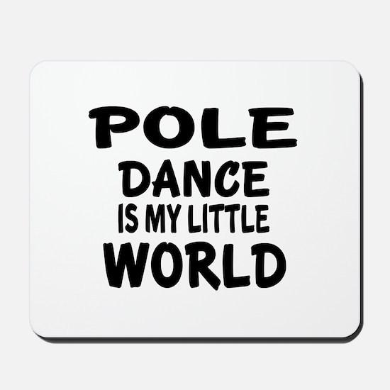 Pole Dance Is My Little World Mousepad