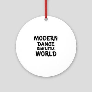 Modern Dance Is My Little World Round Ornament