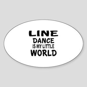 Line Dance Is My Little World Sticker (Oval)