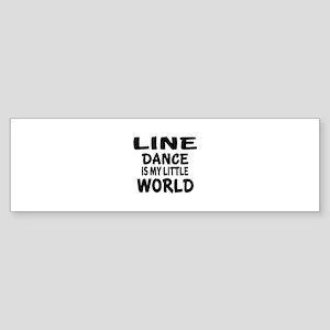 Line Dance Is My Little World Sticker (Bumper)