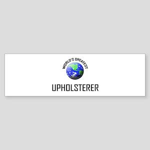 World's Greatest UPHOLSTERER Bumper Sticker
