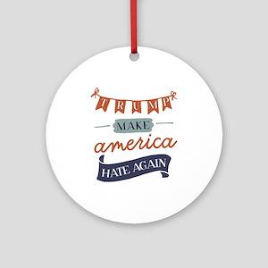 Make America Hate Again Round Ornament