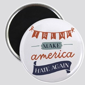 Make America Hate Again Magnets