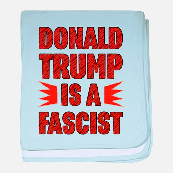 Trump is a Fascist baby blanket