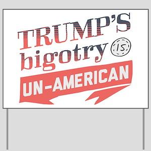 Trump's Bigotry Un American Yard Sign