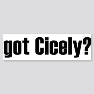 got Cicely? Bumper Sticker