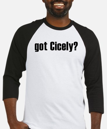 got Cicely? Baseball Jersey