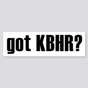 got KBHR? Bumper Sticker