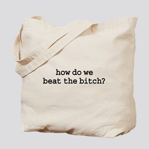how do we beat the bitch? Tote Bag