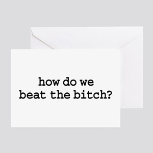 how do we beat the bitch? Greeting Cards (Pk of 10