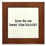 how do we beat the bitch? Framed Tile