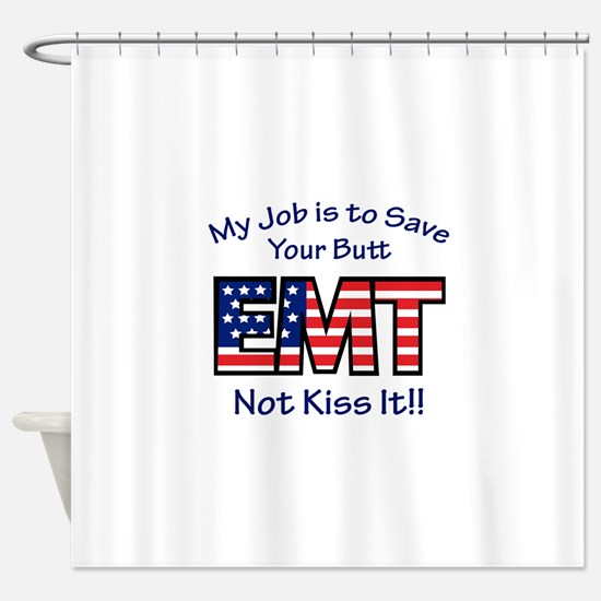 EMT My Job Shower Curtain