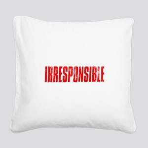 Irresponsible Square Canvas Pillow