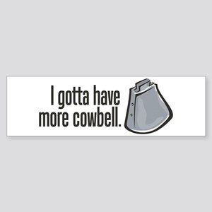 I Gotta Have More Cowbell! Bumper Sticker