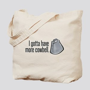 I Gotta Have More Cowbell! Tote Bag