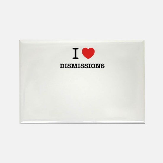 I Love DISMISSIONS Magnets