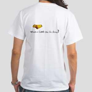 'What's it look like I'm doing?' T-shirt