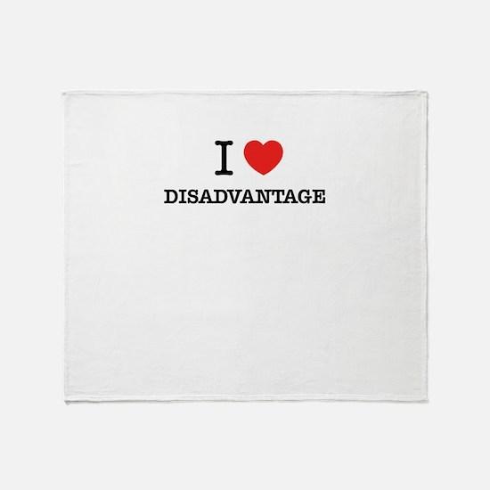 I Love DISADVANTAGE Throw Blanket