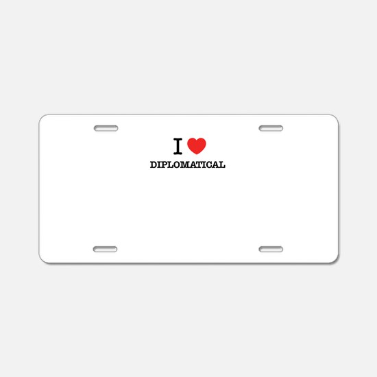 I Love DIPLOMATICAL Aluminum License Plate