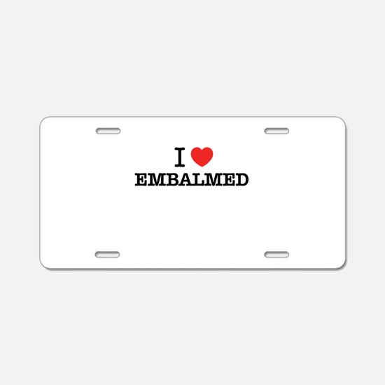 I Love EMBALMED Aluminum License Plate