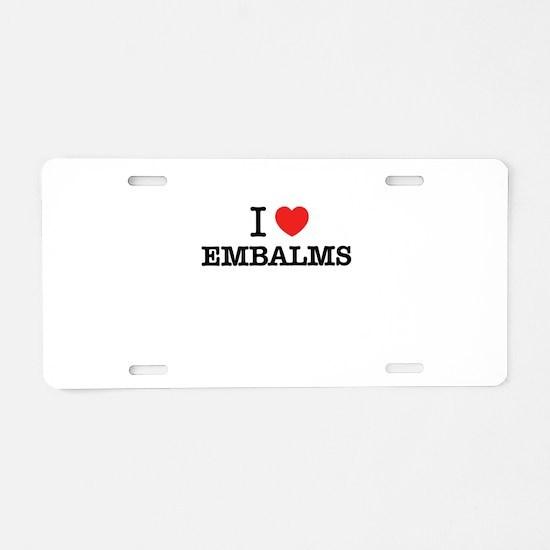 I Love EMBALMS Aluminum License Plate