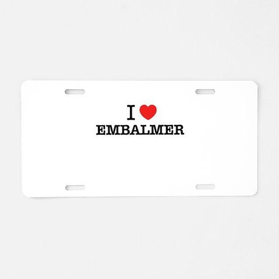 I Love EMBALMER Aluminum License Plate