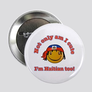 """Not only am I cute I'm Haitian too 2.25"""" Button"""