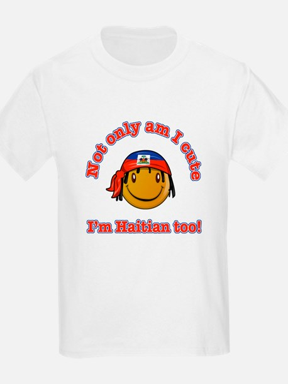 Not only am I cute I'm Haitian too T-Shirt